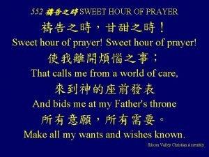 552 SWEET HOUR OF PRAYER Sweet hour of