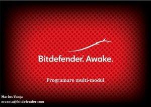 Programare multimodul mvantabitdefender com 1 Arhitecturi modulare Copyright