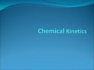 Chemical Kinetics Chemical Kinetics Do Now 1 TRUE