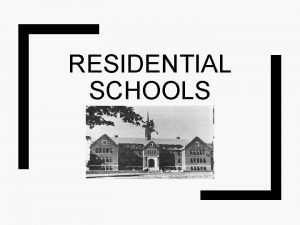 RESIDENTIAL SCHOOLS English 11 Purpose To assimilate First