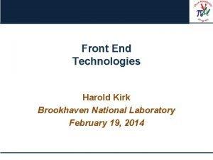 Front End Technologies Harold Kirk Brookhaven National Laboratory