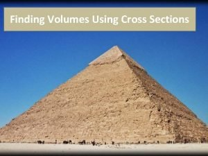 Finding Volumes Using Cross Sections Known Cross Sections