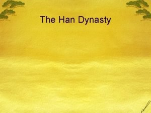 The Han Dynasty The Han Dynasty The Han