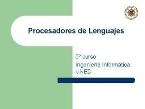 Procesadores de Lenguajes 5 curso Ingeniera Informtica UNED