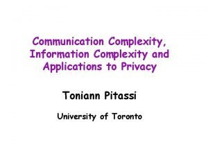 Communication Complexity Information Complexity and Applications to Privacy