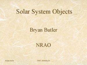Solar System Objects Bryan Butler NRAO Bryan Butler