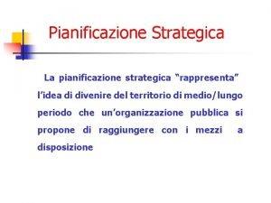 Pianificazione Strategica La pianificazione strategica rappresenta lidea di