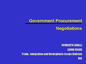 Government Procurement Negotiations NORBERTO IANELLI LAURA ROJAS Trade