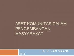 ASET KOMUNITAS DALAM PENGEMBANGAN MASYARAKAT by Dr Didiet