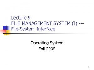 Lecture 9 FILE MANAGEMENT SYSTEM I FileSystem Interface