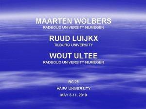 MAARTEN WOLBERS RADBOUD UNIVERSITY NIJMEGEN RUUD LUIJKX TILBURG