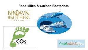 Food Miles Carbon Footprints Food Miles Food miles
