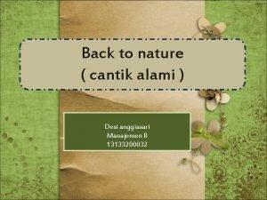 Back to nature cantik alami Desi anggiasari Manajemen