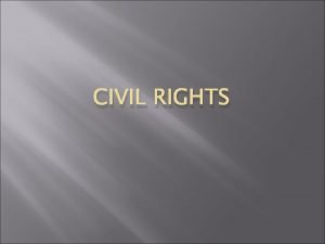 CIVIL RIGHTS What are civil rights Civil Liberties