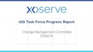 UIG Task Force Progress Report Change Management Committee