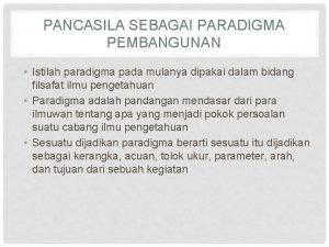 PANCASILA SEBAGAI PARADIGMA PEMBANGUNAN Istilah paradigma pada mulanya
