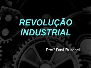 REVOLUO INDUSTRIAL Prof Davi Ruschel Antecedentes Revoluo Comercial