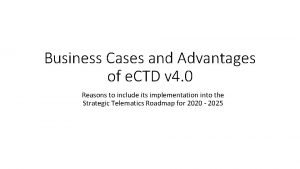 Business Cases and Advantages of e CTD v