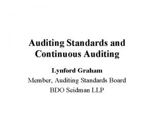 Auditing Standards and Continuous Auditing Lynford Graham Member