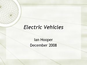 Electric Vehicles Ian Hooper December 2008 Introductions Ian