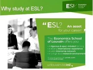 Why study at ESL Why study at ESL