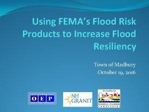 Using FEMAs Flood Risk Products to Increase Flood