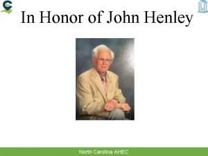In Honor of John Henley North Carolina AHEC