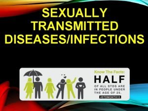 SEXUALLY TRANSMITTED DISEASESINFECTIONS Sexually Transmitted Diseases STDs Sexually