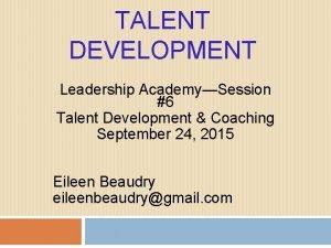 TALENT DEVELOPMENT Leadership AcademySession 6 Talent Development Coaching