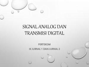 SIGNAL ANALOG DAN TRANSMISI DIGITAL PERTEKOM IK JURNAL