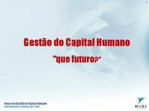 1 Gesto do Capital Humano que futuro Futuro