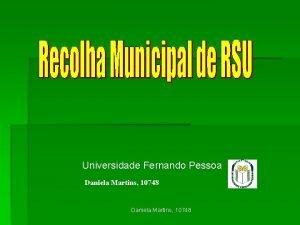 Universidade Fernando Pessoa Daniela Martins 10748 Recolha Municipal