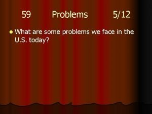 59 l What Problems 512 are some problems