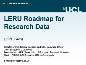 UCL LIBRARY SERVICES LERU Roadmap for Research Data