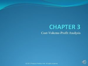 CHAPTER 3 CostVolumeProfit Analysis 2012 Pearson Prentice Hall