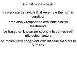 Animal models must incorporate behaviors that resemble the