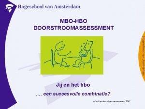 MBOHBO DOORSTROOMASSESSMENT Jij en het hbo een succesvolle