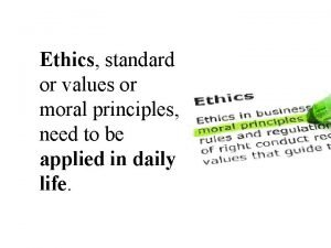 Ethics standard or values or moral principles need