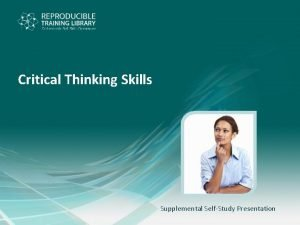 Critical Thinking Skills Supplemental SelfStudy Presentation Critical Thinking