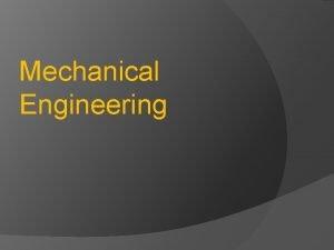 Mechanical Engineering What is a Mechanical Engineer Mechanical