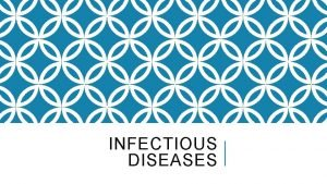 INFECTIOUS DISEASES WHAT IS INFECTIOUS DISEASE A disease