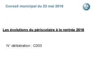 Conseil municipal du 23 mai 2016 Les volutions