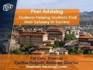 Peer Advising Students Helping Students Find their Gateway