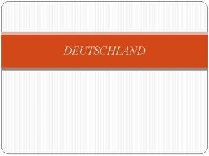 DEUTSCHLAND Informationen Deutschland ist eine Bundesrepublik mit 16