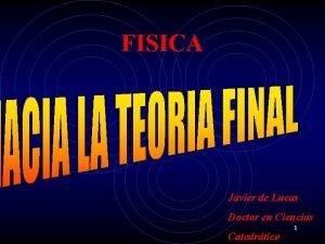 FISICA Javier de Lucas Doctor en Ciencias Catedrtico