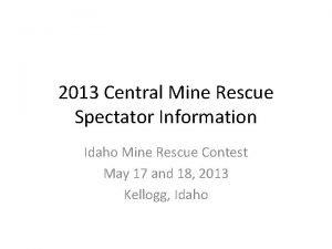 2013 Central Mine Rescue Spectator Information Idaho Mine