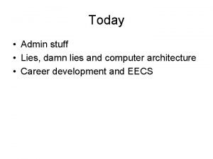 Today Admin stuff Lies damn lies and computer