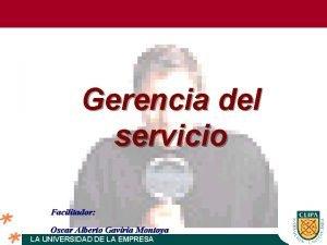 Gerencia del servicio Facilitador Oscar Alberto Gaviria Montoya