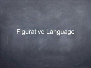 Figurative Language WW4 figurative language DEFINITION language that