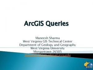 Arc GIS Queries Maneesh Sharma West Virginia GIS